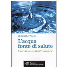 L'acqua fonte di salute. I danni della disidratazione