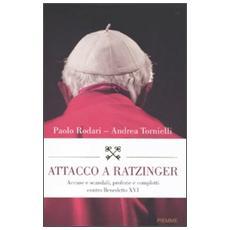 Attacco a Ratzinger. Accuse e scandali, profezie e complotti contro Benedetto XVI