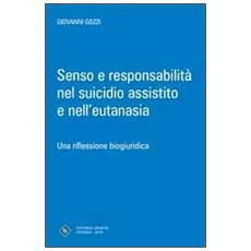 Senso e responsabilità nel suicidio assistito e nell'eutanasia