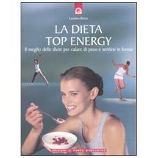 La dieta top energy. Il meglio delle diete per calare di peso e sentirsi in forma