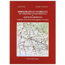 Idrografia e viabilità nel territorio centro orientale di Aquileia romana. Conferme, nuove osservazioni, aggiunte e correzioni