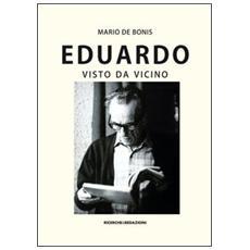 Eduardo visto da vicino. Spigolature poetiche, commenti e ricordi