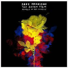 Fake Problems - Dream Team / Rumble In The Jungle