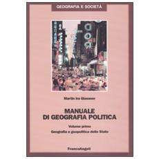 Manuale di geografia politica. Vol. 1: Geografia e geopolitica dello Stato