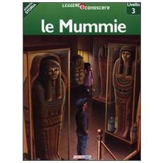 Le mummie. Pianeta storia. Livello 3
