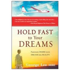 Hold fast to your dreams. Passionate desire turns dreams into reality