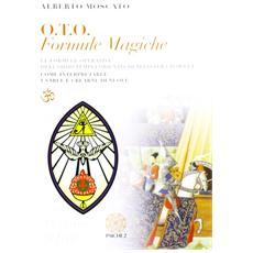 O. T. O. Formule magiche. Le formule operative dell'Ordo Templi Orientis di Aleister Crowley. Come interpretarle e crearne di nuove