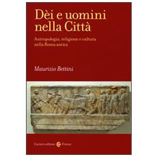 D�i e uomini nella citt�. Antropologia, religione e cultura nella Roma antica