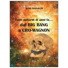 Tanti miliardi di anni fa. . . dal Big Bang a Cro-Magnon