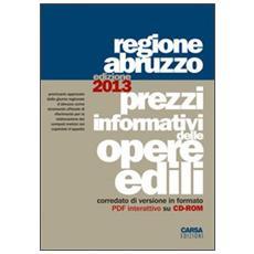Prezzi informativi delle opere edili. Regione Abruzzo (2013) . Con CD-ROM