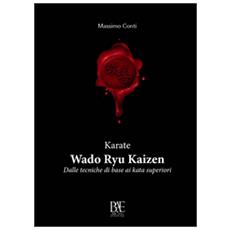 Karate. Wado ryu kaizen. Dalle tecniche di base ai kata superiori