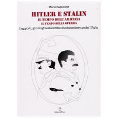 Hitler e Stalin. Il tempo dell'amicizia, il tempo della guerra. I rapporti, gli intrighi e il conflitto che coinvolsero anche l'Italia