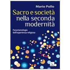 Sacro e società nella seconda modernità. Fenomenologia dell'esperienza religiosa