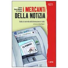 I mercanti della notizia. Guida al controllo dell'informazione in Italia