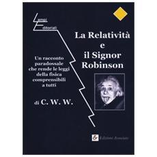 La relatività e il signor Robinson. Un racconto paradossale che rende le leggi della fisica comprensibili a tutti