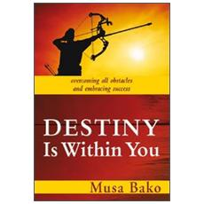 Destiny is within you. Overcoming all obstacles and embracing success