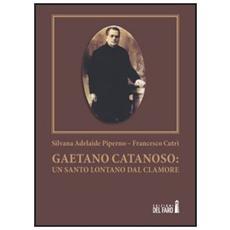 Gaetano Catanoso. Un santo lontano dal clamore