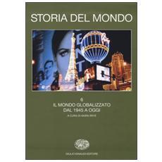 Storia del mondo. Vol. 6: Il mondo globalizzato. Dal 1945 a oggi.