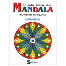 Mio libro dei mandala. A partire dai 6 anni (Il)