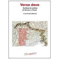Verso dove. Scritture di confine da Merano a Trieste
