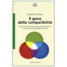 Il gene della compatibilità. Come il nostro corpo combatte le malattie, attira gli altri e definisce se stesso