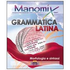 di grammatica latina (morfologia e sintassi) . Manuale completo