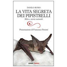 La vita segreta dei pipistrelli. Mito e storia naturale