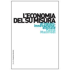 Economia del su misura. Artigiani, innovazione, digitale (L')