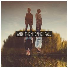 And Then Came Fall - And Then Came Fall - Disponibile dal 02/02/2018