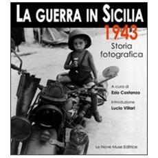 La guerra in Sicilia. 1943. Storia fotografica