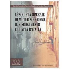 Le società operaie di mutuo soccorso, il Risorgimento e l'unità d'Italia
