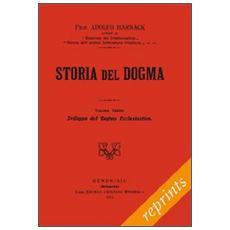 Storia del dogma (rist. anast. 1913) . Vol. 3: Sviluppo del dogma della Chiesa.