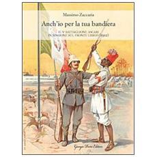 Anch'io per la tua bandiera. Il V battaglione Ascari in missione sul fronte libico (1912)