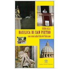 Guida alla Basilica di San Pietro. Con cenni sulla Città del Vaticano