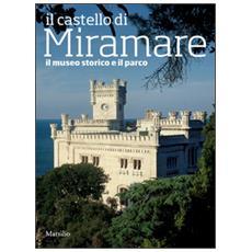 Il castello di Miramare. Guida al museo storico e al parco