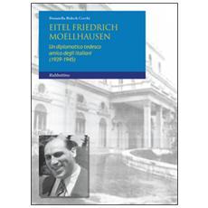 Eitel Friedrich Moellhausen. Un diplomatico tedesco amico degli italiani (1939-1945)