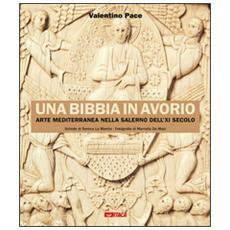 Una Bibbia in avorio. Arte mediterranea nella Salerno dell'XI secolo. Ediz. illustrata
