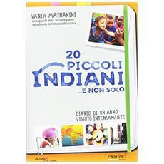 20 piccoli indiani. . . e non solo. Diario di un anno vissuto intensamente