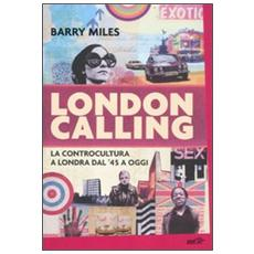 London calling. La controcultura a Londra dal '45 a oggi