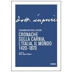 Cronache sulla Carnia, l'Italia, il mondo 1420-1870