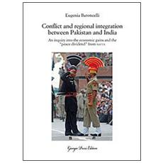 Conflict and regional integration between Pakistan and India. An inquiry into the economic gains and the «peace dividend» from SAFTA