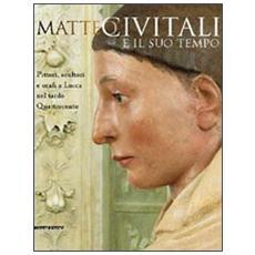 Matteo Civitali e il suo tempo. Pittori, scultori e orafi a Lucca nel tardo Quattrocento