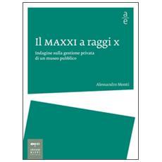 Il MAXXI a raggi x. Indagine sulla gestione privata di un museo pubblico