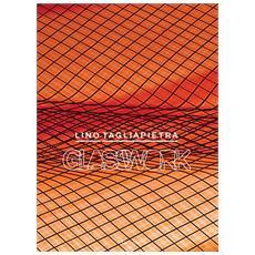 Lino Tagliapietra. Glasswork. Ediz. illustrata