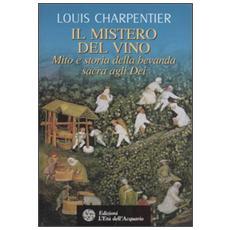 Il mistero del vino. Mito e storia della bevanda sacra agli dei. Ediz. illustrata