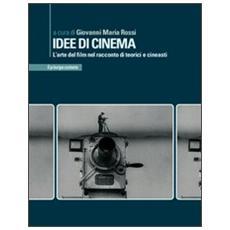 Idee di cinema. L'arte del film nel racconto di teorici e cineasti