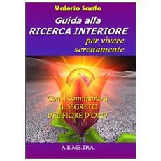 Guida alla ricerca interiore per vivere serenamente. Con il commento a «Il segreto del fior d'oro»
