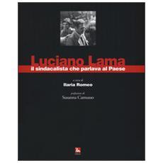 Luciano Lama il sindacalista che parlava al Paese