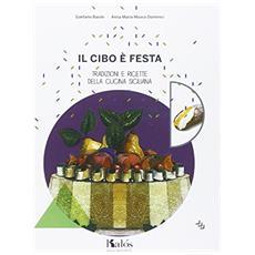 Il cibo è festa. Tradizioni e ricette della cucina siciliana