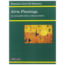 Alvin Plantinga. La razionalità della credenza teistica